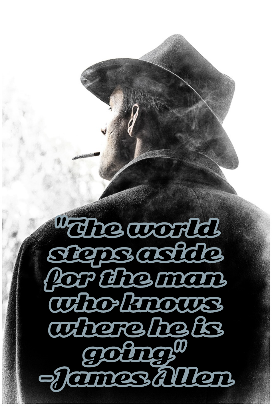 """The world steps aside for the man who knows where he is going""[953*1422] -James Allen"