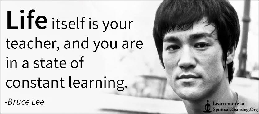 """Life itself is your teacher ,and you are in a state of constant learning ."" ~ Bruce Lee (835×367)"