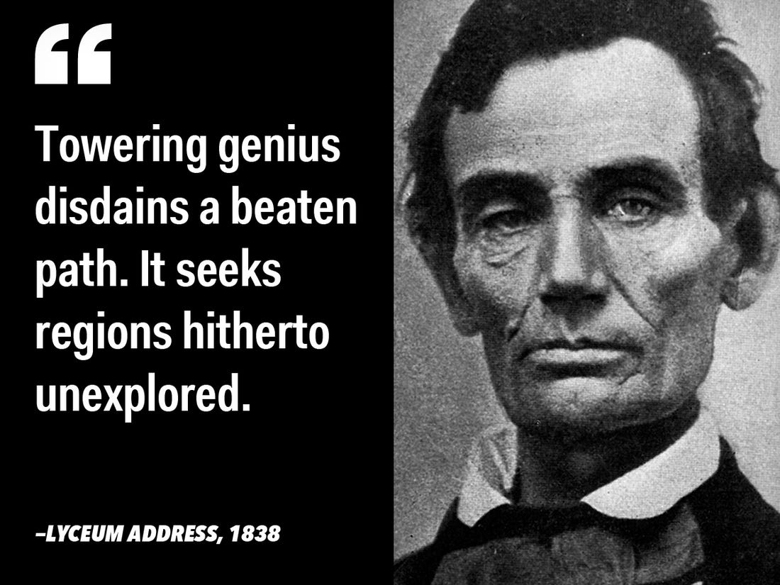 """Towering genius disdains a beaten path. It seeks regions hitherto unexplored."" – Lyceum Address {1100X825}"