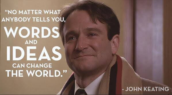 """No matter what anybody tells you, words and ideas can change the world."" – Robin Williams playing John Keating in Dead Poets Society [598×331]"