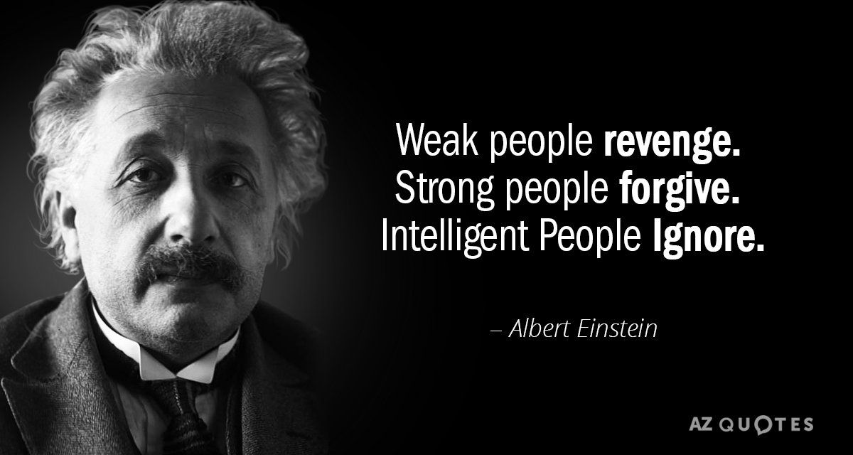 """Weak people revenge. Strong people forgive. Intelligent people ignore."" – Albert Einstein {1200X640}"