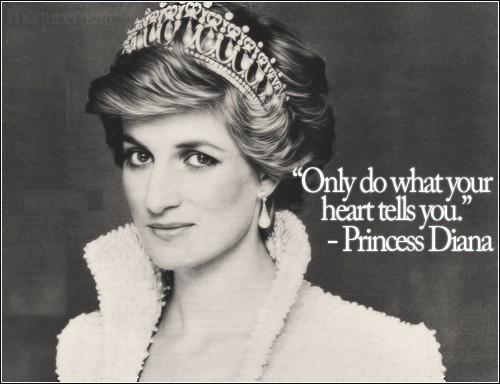 """Only do what your heart tells you."" – Princess Diana {500×384}"