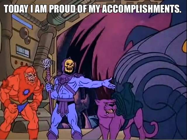 [IMAGE] be proud like Skeletor…