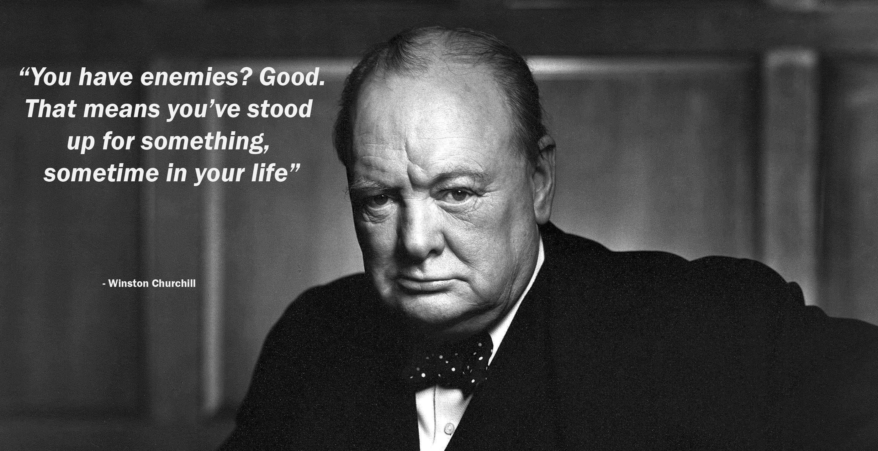 """You have enemies? Good. That means you've stood up for something, sometime in your life"" – Winston Churchill [2800×1440]"