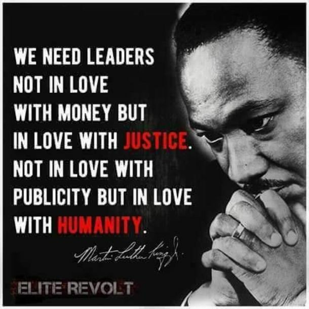 """We need leaders not in love with money but in love with justice. Not in love with publicity but in love with humanity."" -Martin Luther King Jr. [610×610]"