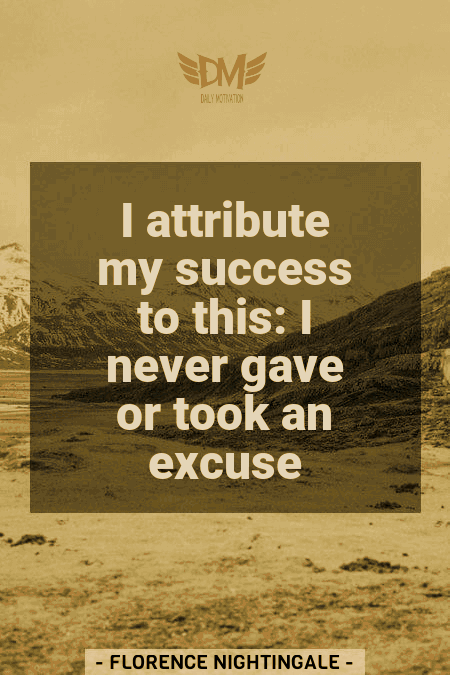 """I attribute my success to this: I never gave or took an excuse."" – Florence Nightingale [450 x 675]"