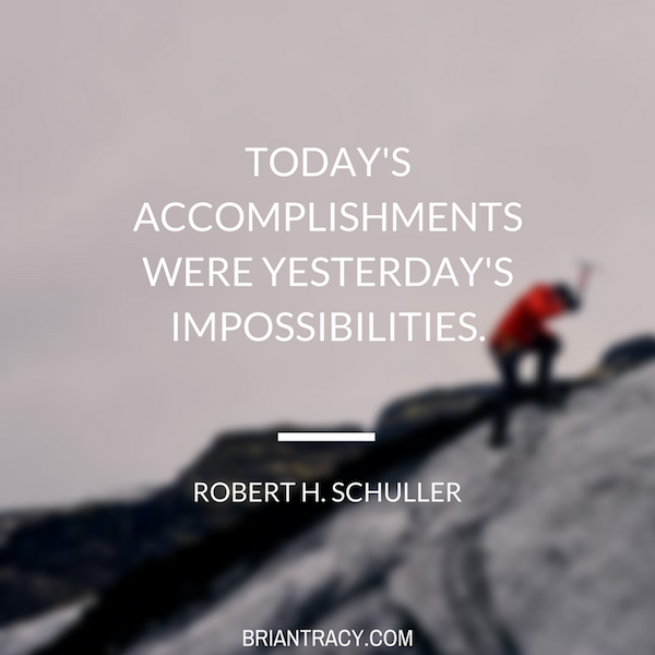Today's accomplishments were yesterday's impossibilities. -Robert H. Schuller [600X600]