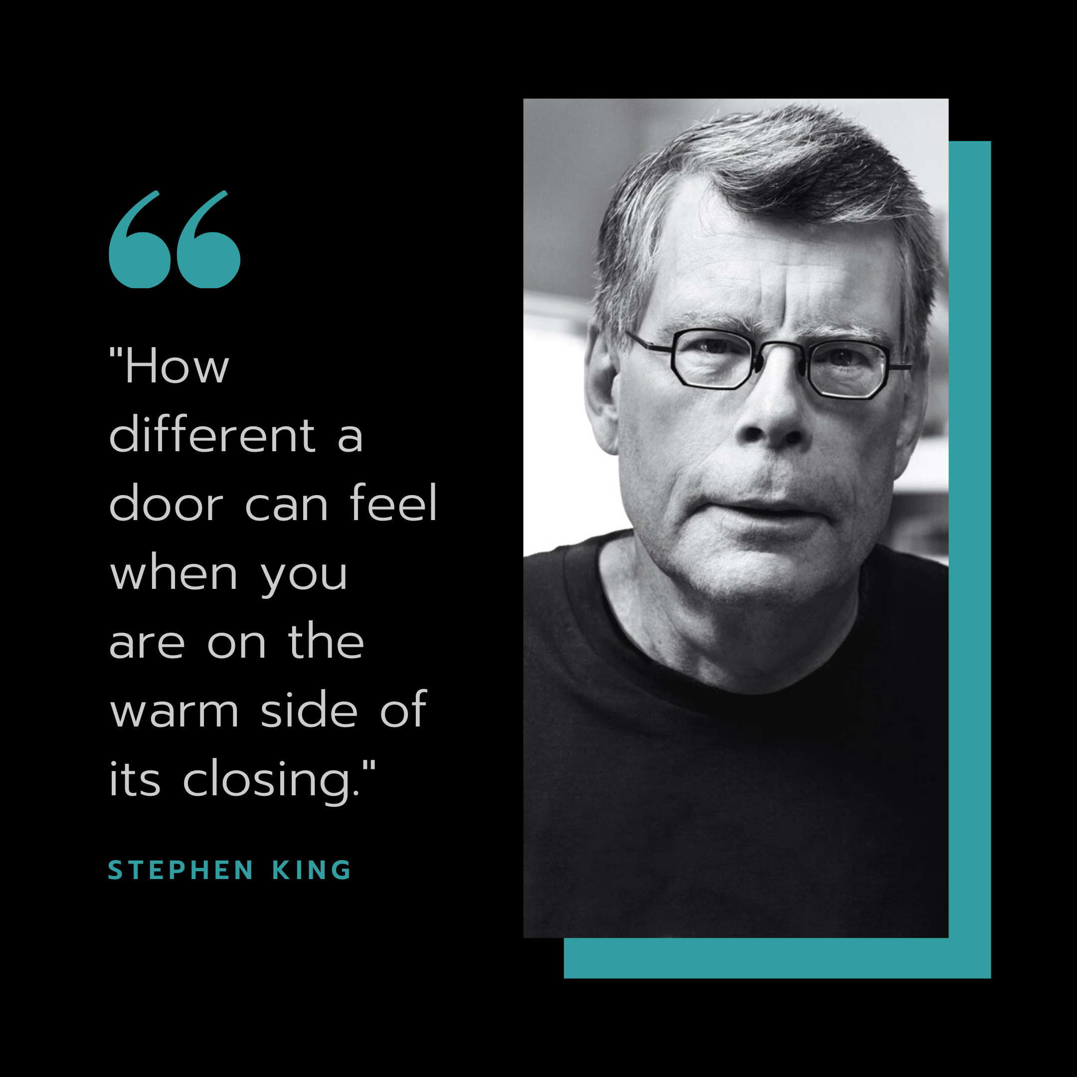 """How different a door can feel when you are on the warm side of its closing."" Stephen King (2160×2160)"