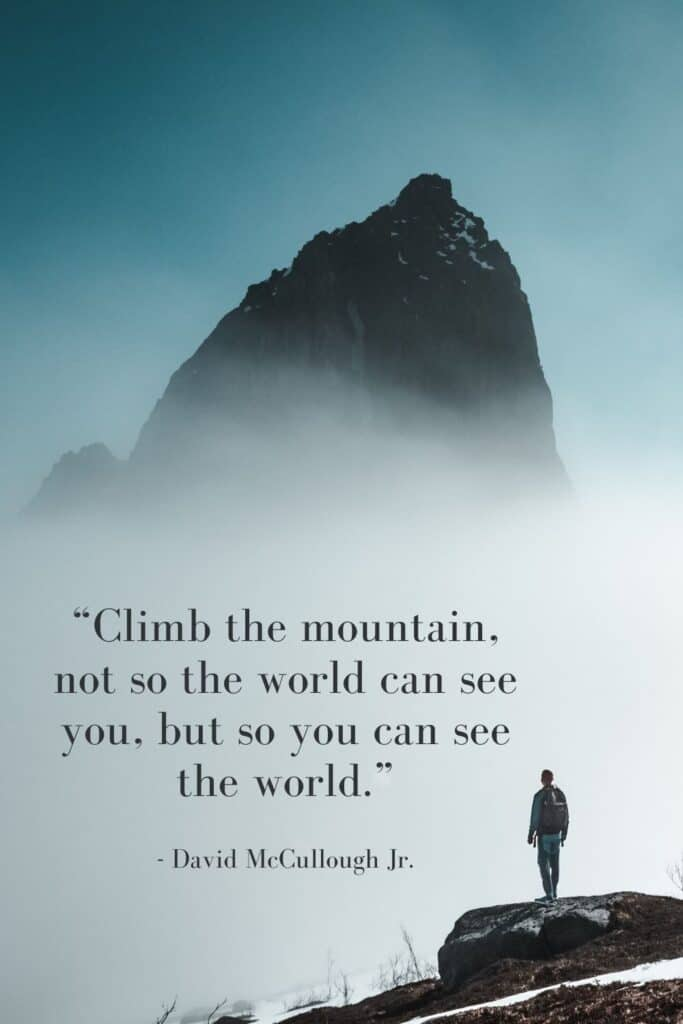 """Climb the mountain, not so the world can see you, but so you can see the world."" -David McCullough Jr [683×1024]"