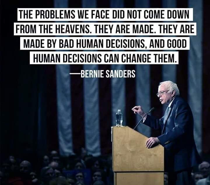 """The problems we face did not come down from heavens. They made. They are made by bad human decisions, and good humans can change them."" — Sen.Bernie Sanders [720×640]"