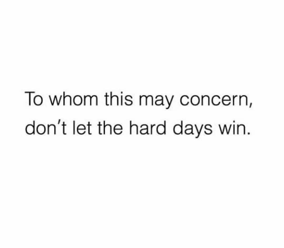 [Image] Don't let the hard days win