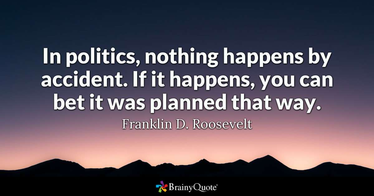 In Politics, nothing happened by accident…- Franklin Roosevelt [1200×630]