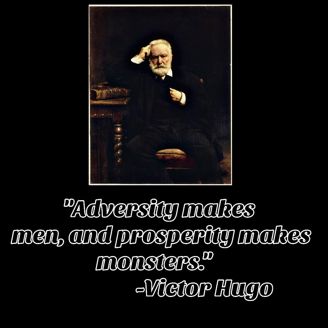 """Adversity makes men, and prosperity makes monsters.""[1080*1080] -Victor Hugo"
