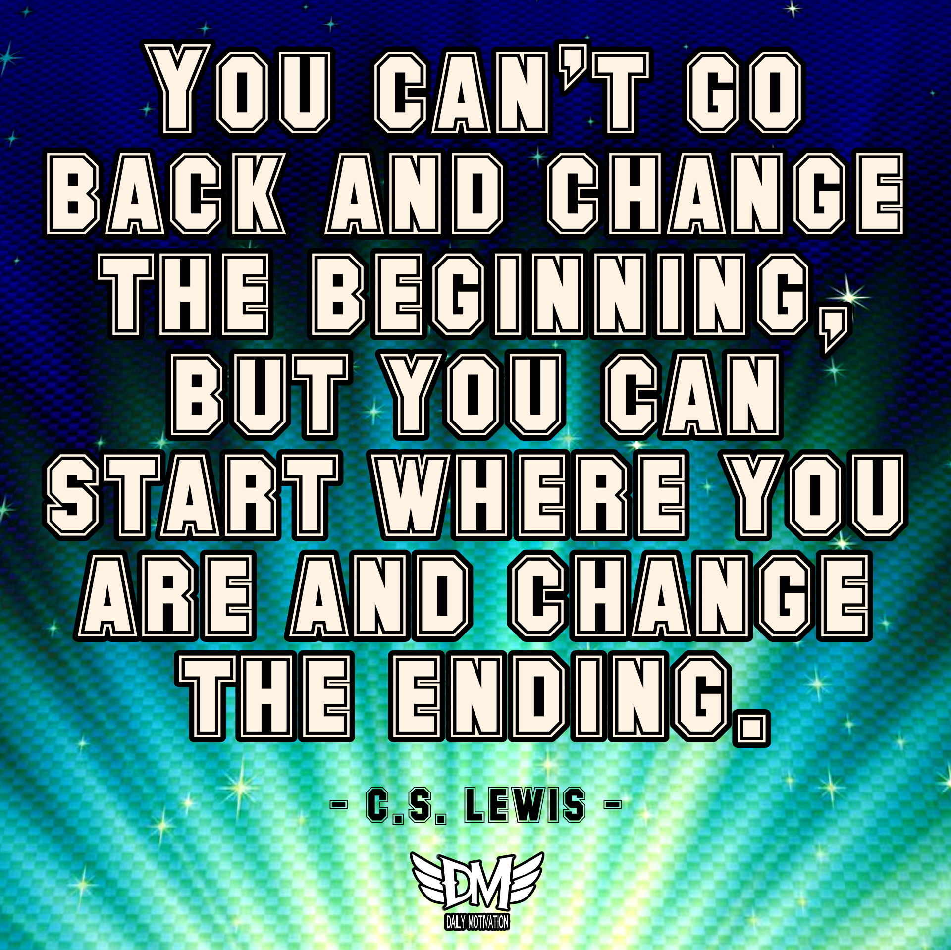 """You can't go back and change the beginning, but you can start where you are and change the ending."" – C.S. Lewis [1920 x 1918]"