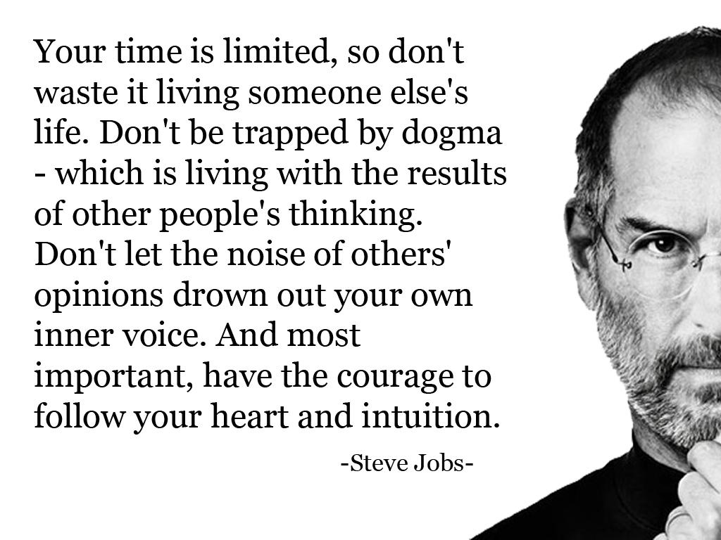 Your time is limited, so don't waste it living someone else's life. -Steve Jobs- [1024×768]