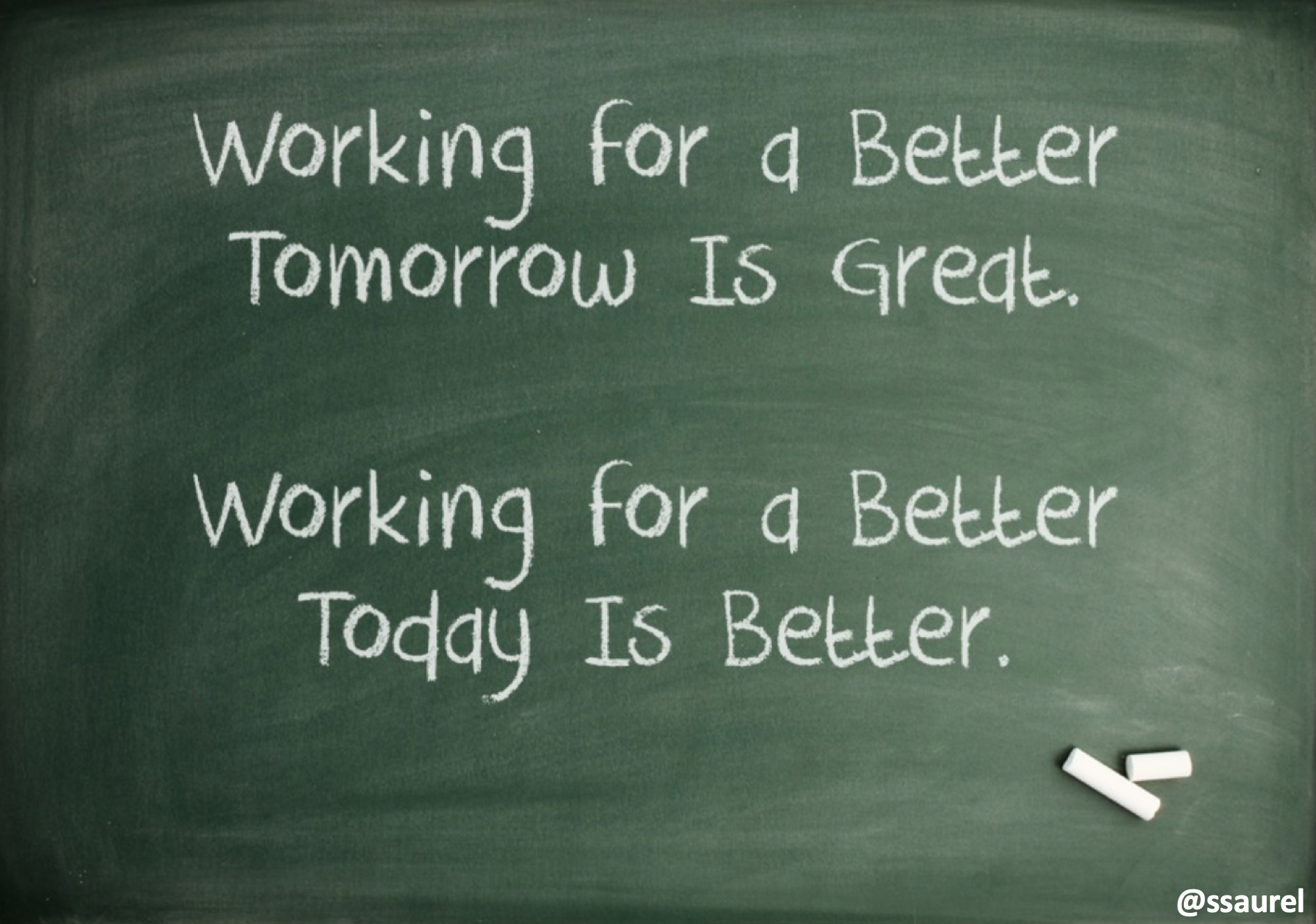 [Image] Working for a Better Tomorrow Is Great, Working for a Better Today Is Better.