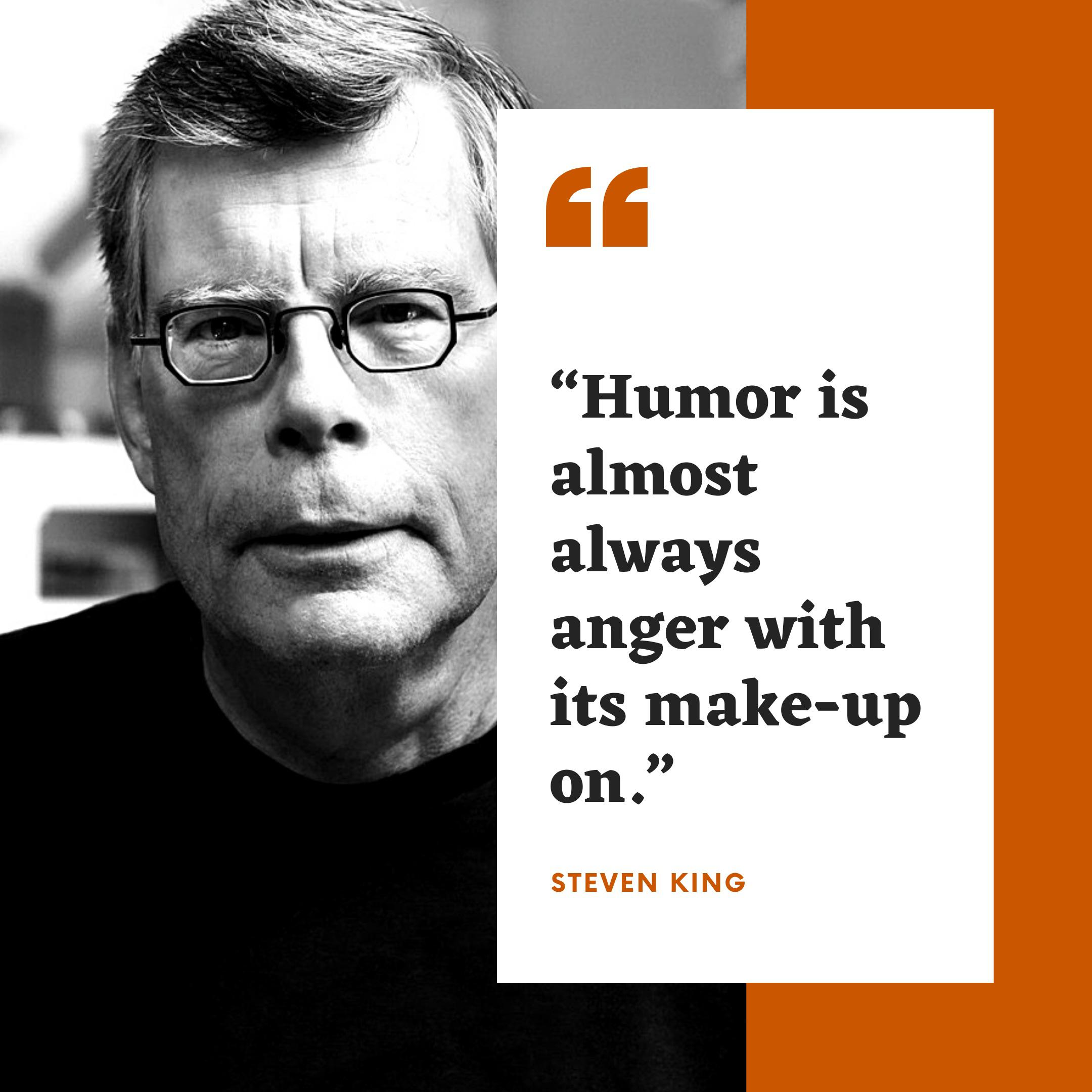 """Humor is almost always anger with its make-up on."" Steven King (800×800)"