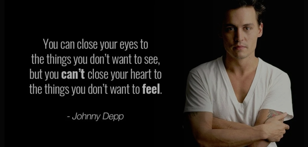 """ You can close your eyes to the things you don't want to see.."" – Johnny Depp. [1080×515]"