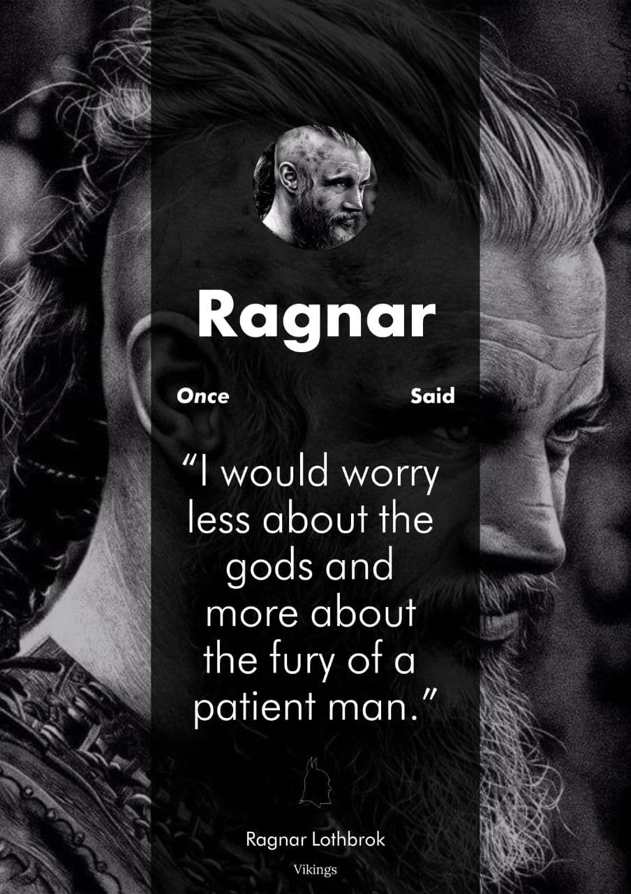 """I would worry less about the gods and more about the fury of a patient man."" -Ragnar Lothbrok (904×1280)"