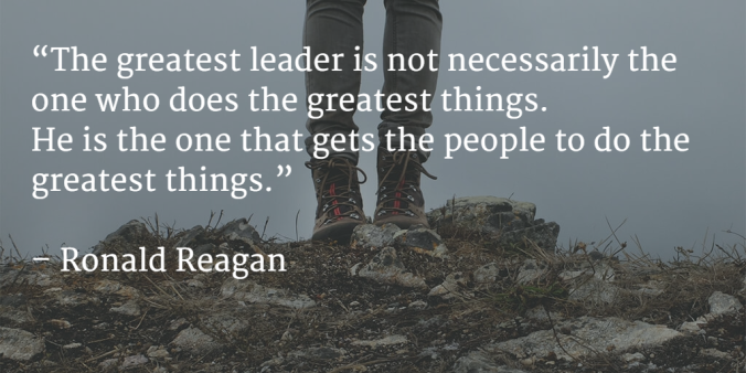 """The greatest leader is not necessarily the one who does the greatest things. He is the one that gets the people to do the greatest things."" – Ronald Reagan { 676X338}"