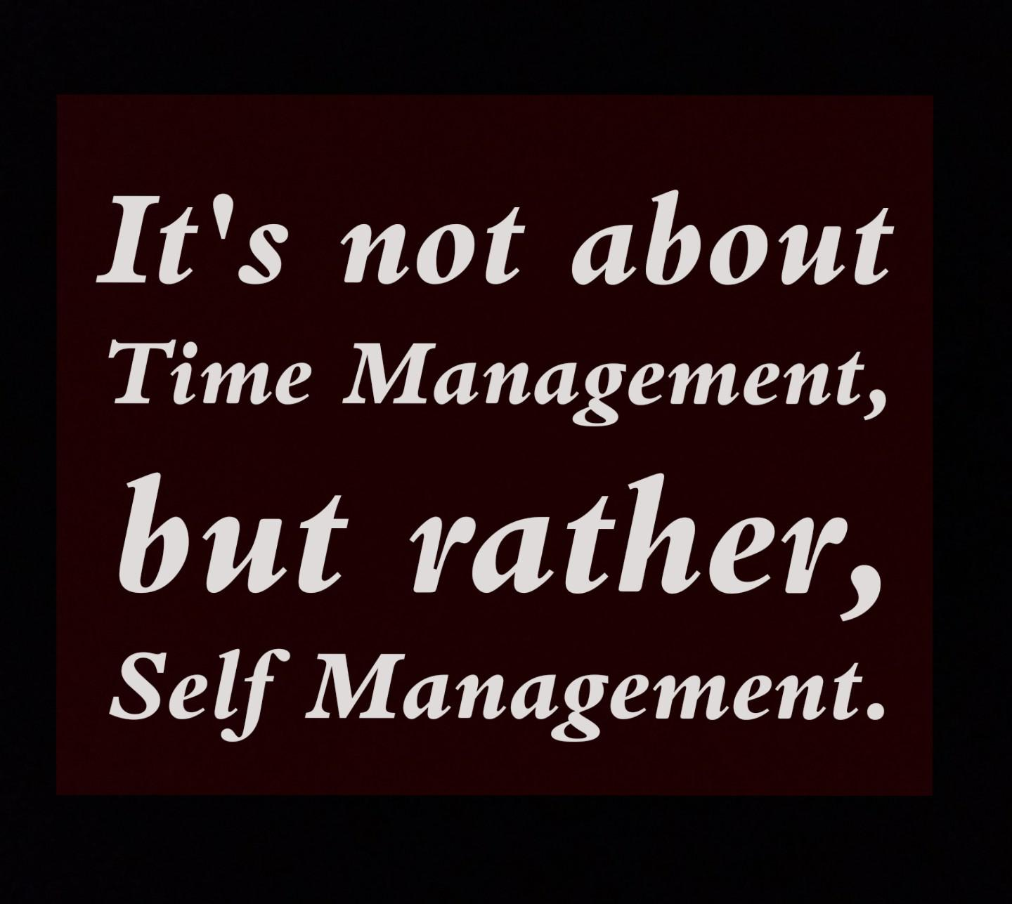 [image] Self management rather than Time management.