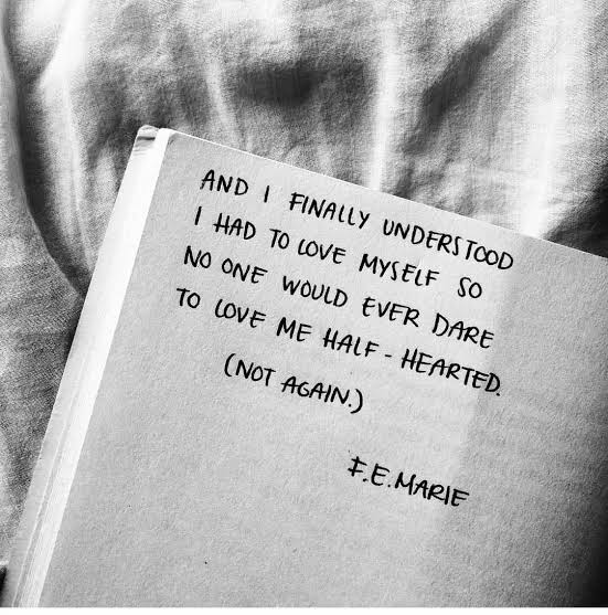 """And i finally understood , i had to Love MYSELF so no one would ever dare to love me half-hearted. (Not again)"" [551×557] – F.E. Marie"