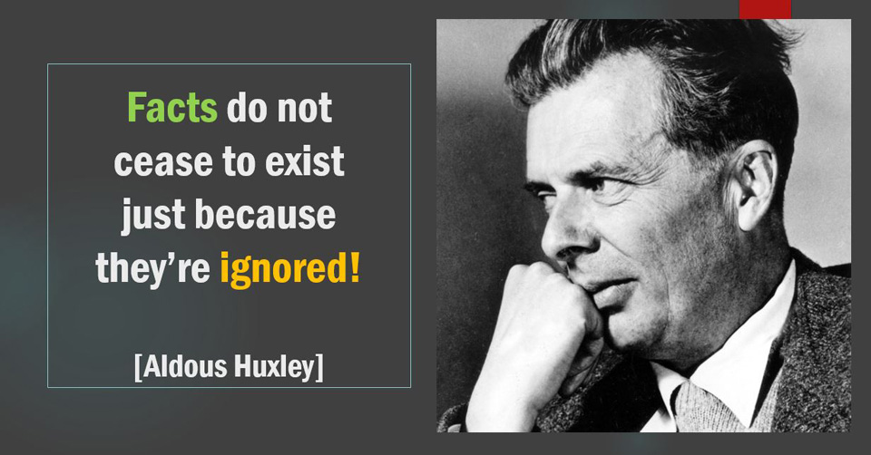 Facts do not cease to exist just because they're ignored! -Aldous Huxley {960X502}
