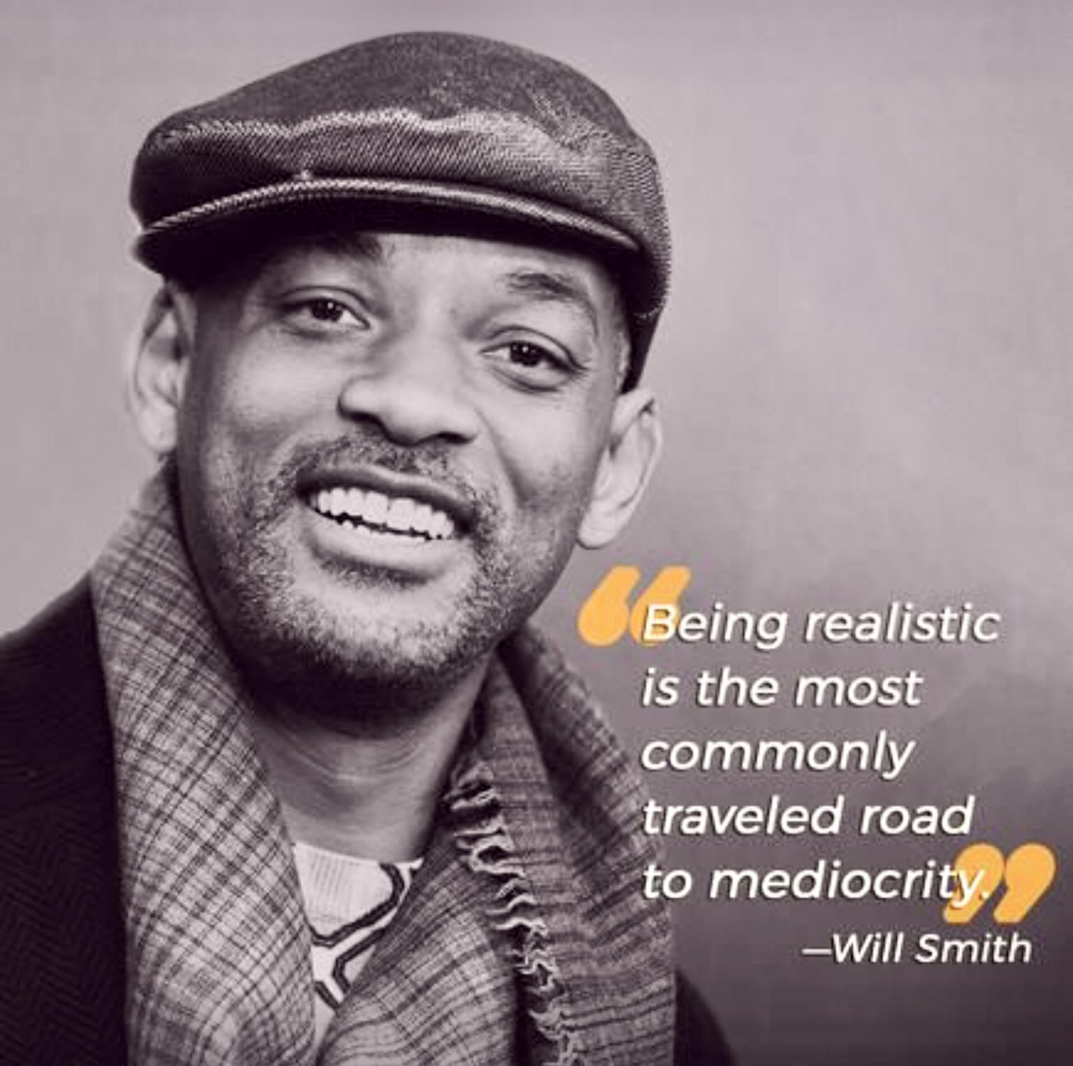 Being realistic is the most commonly traveled road. ~Will Smith [1536 X 1526]
