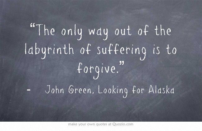 """The only way out of the labyrinth of suffering is to forgive."" -John Green [650×420]"