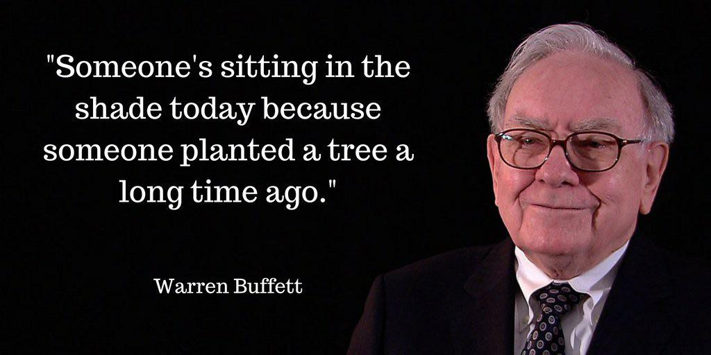 """Someone is sitting in the shade today because someone planted a tree a long time ago."" -Warren Buffett [1024 X 512]"
