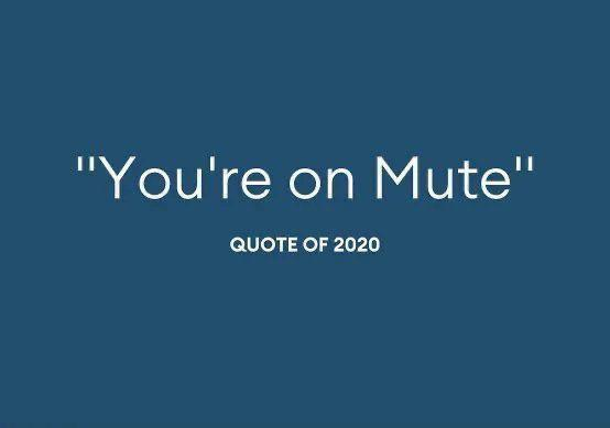 """2020 You're on Mute"" – By everyone"