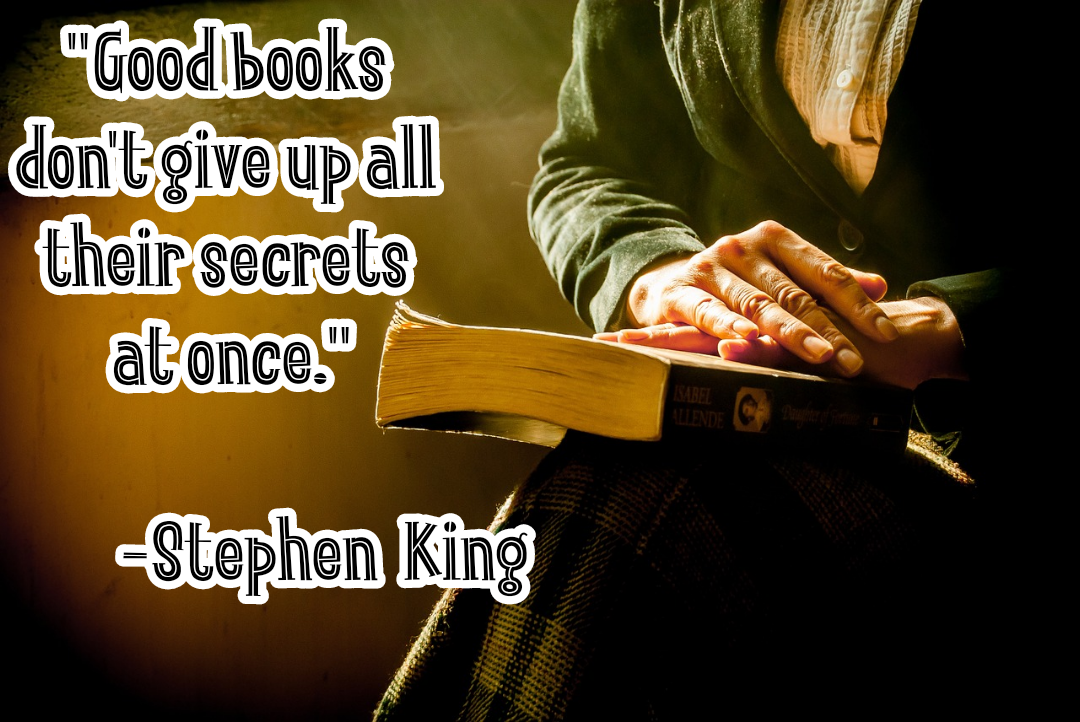 """Good books don't give up all their secrets at once.""[1080*722] -Stephen King"