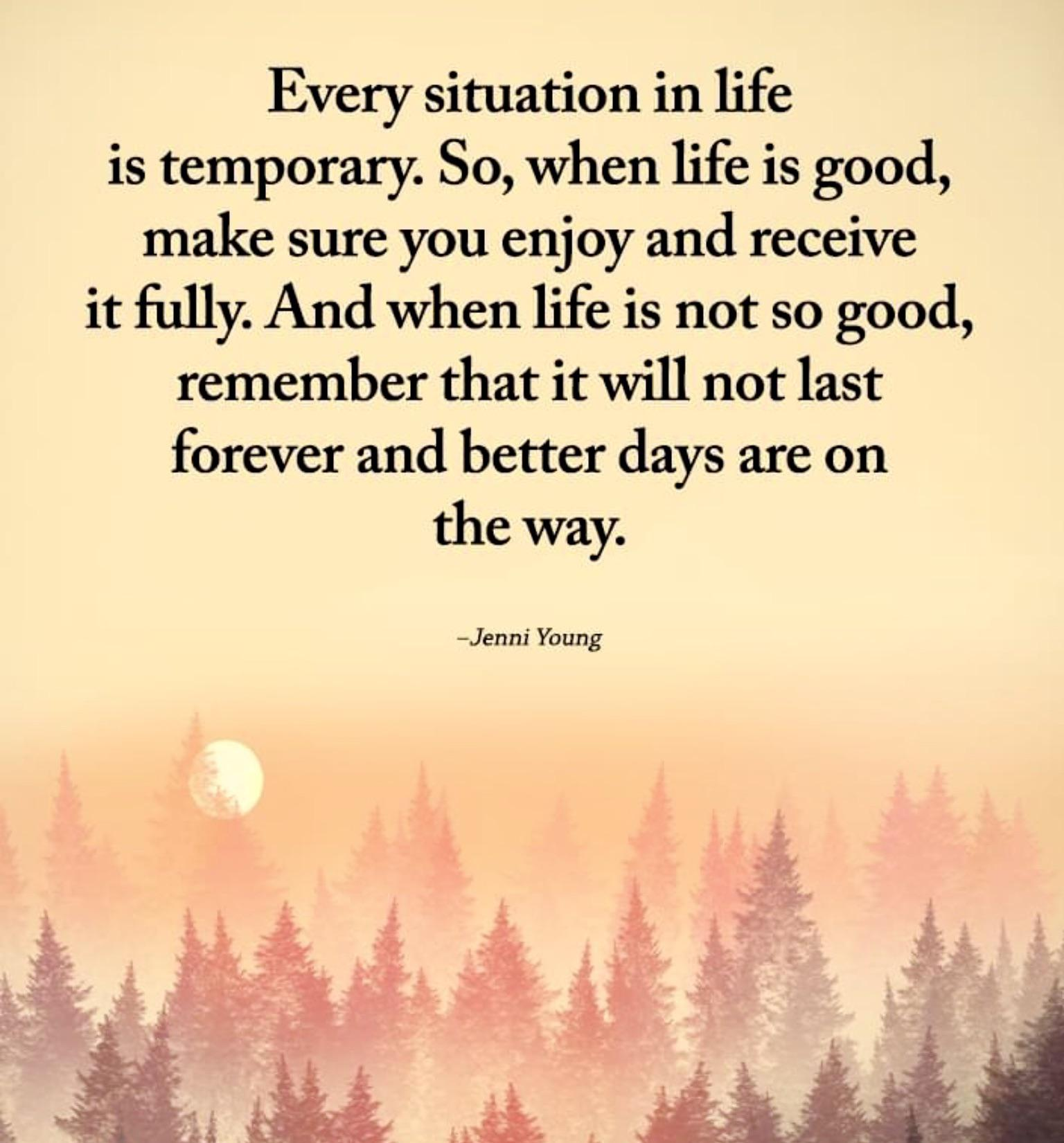 Every situation in life is temporary. ~Jenni Young [1536 X 1651]