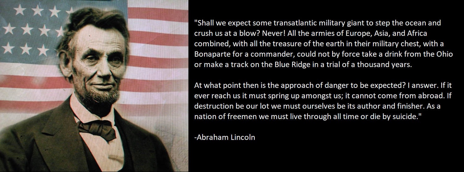 """As a nation of freemen we must live through all time or die by suicide."" – Abraham Lincoln [1500×558]"
