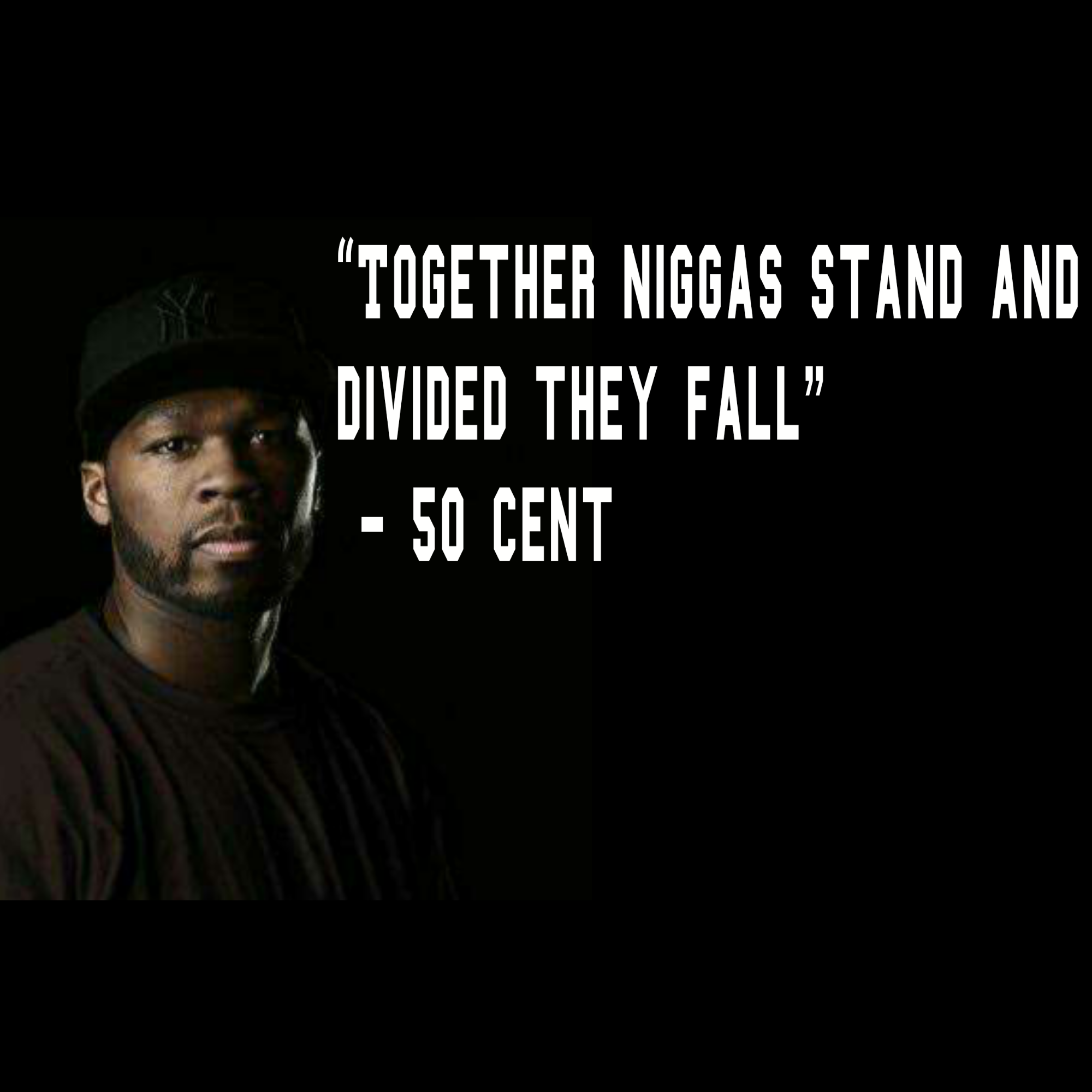 """Together niggas stand and divided they fall"" – 50 cent [2000X2000]"