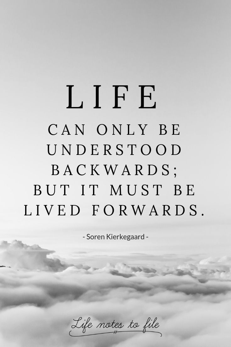 """Life can only be understood backwards; but it must be lived forwards."" – Soren Kierkegaard [735X1102]"