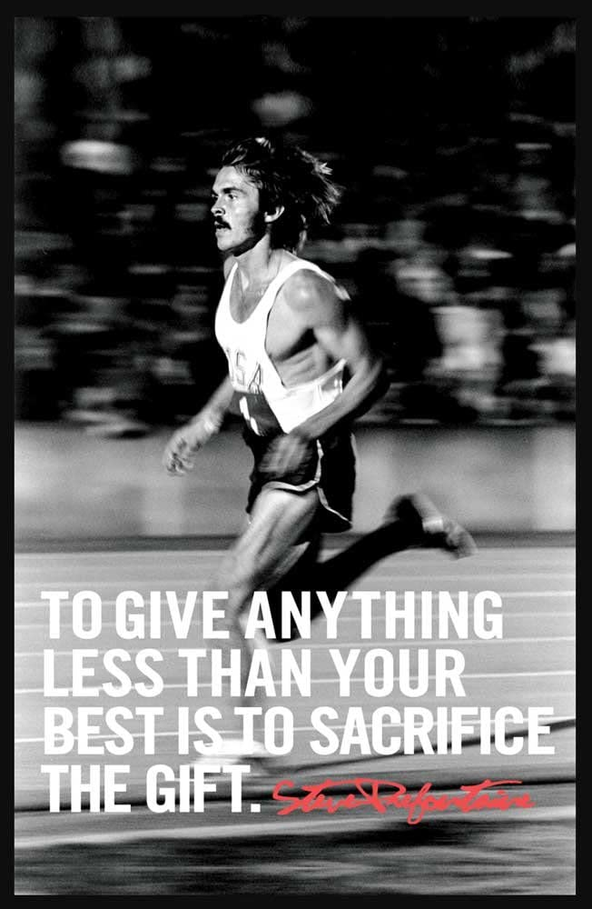 """To give anything less than your best is to sacrifice the gift."" – Steve Prefontaine (652×1000)"