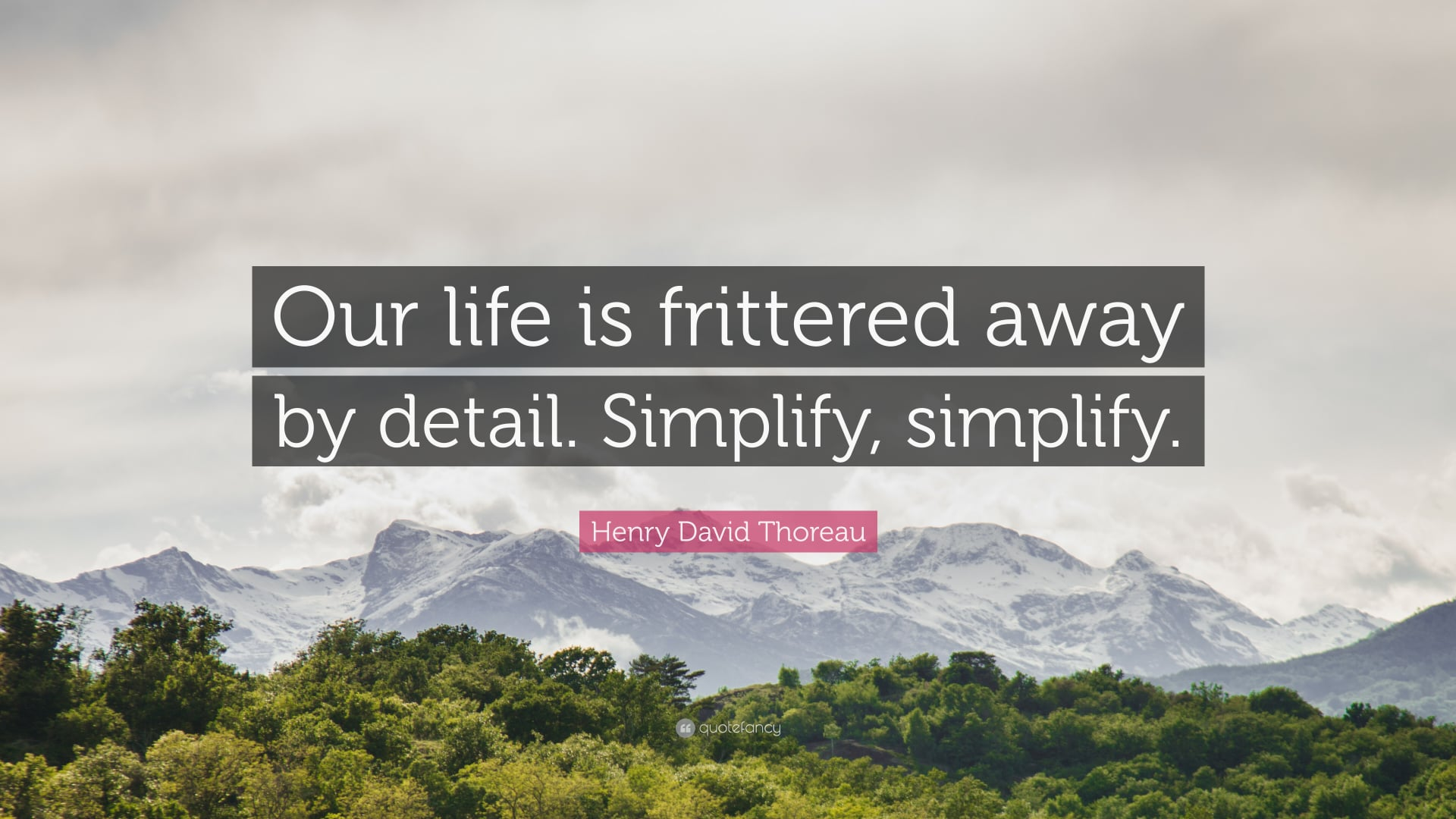 """Our life is frittered away by detail. Simplify.Simplify"" [1920×1080]"
