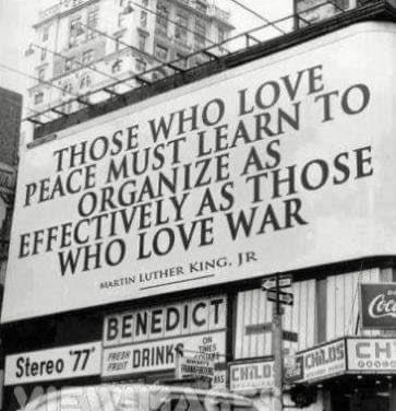 """Those who love peace must learn to organise as effectively as those who love war"" Martin Luther King Jr (363*376)"