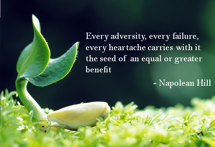 Every adversity, every failure, every heartache carries with it the seed of an equal or greater benefit. – Napoleon Hill [738×504]