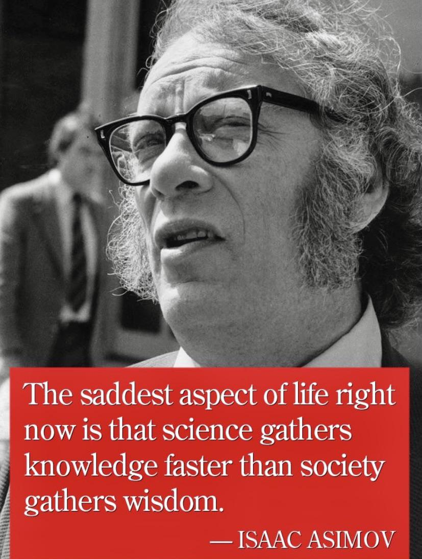 The saddest aspect of life right now. ~Isaac Asimov [827 X 1094]
