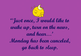 Monday has been canceled, go back to sleep. (Anonymous) [1200×827]