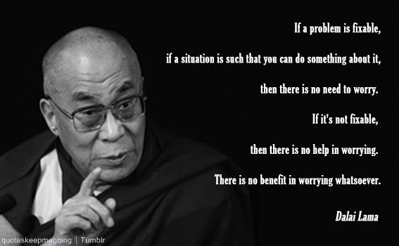 If a problem is fixable… – Dalai Lama [567×350]