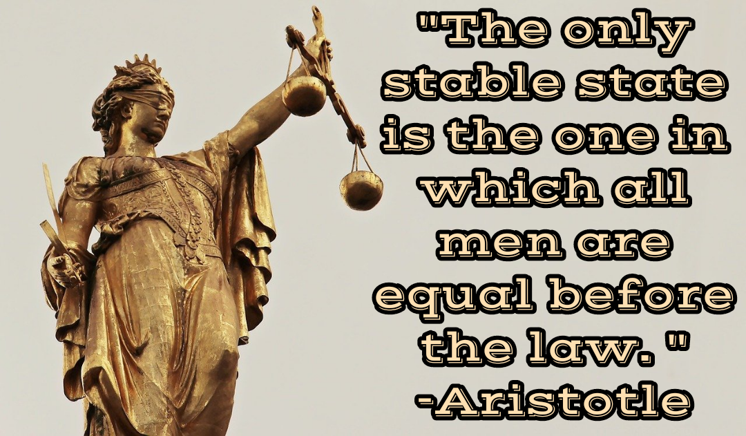 """The only stable state is the one in which all men are equal before the law. "" [1080*631] -Aristotle"