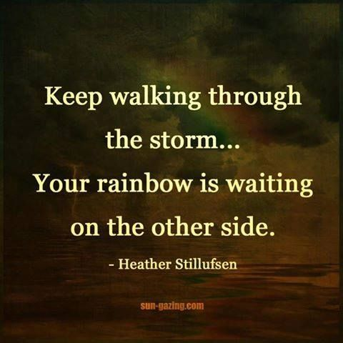 Keep walking through the storm… Your rainbow is waiting on the other side. -Heather Stillufsen [480×480]