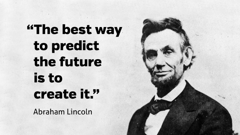 """The best way to predict the future is to create it."" – Abrahan Lincoln {800×450}"