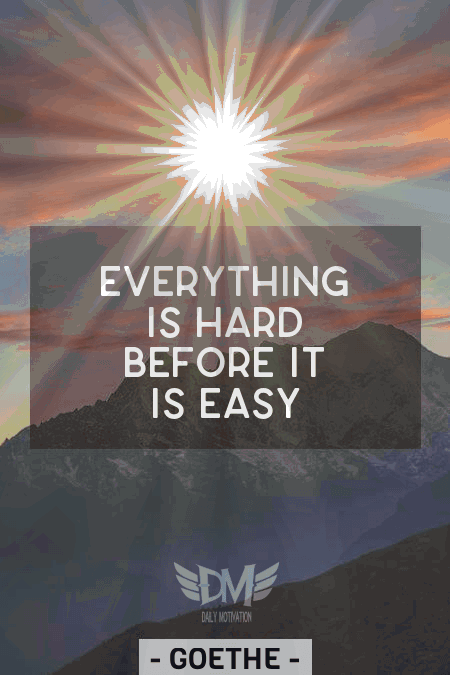 """Everything is hard before it is easy"" – Goethe J.W. [450 x 675]"
