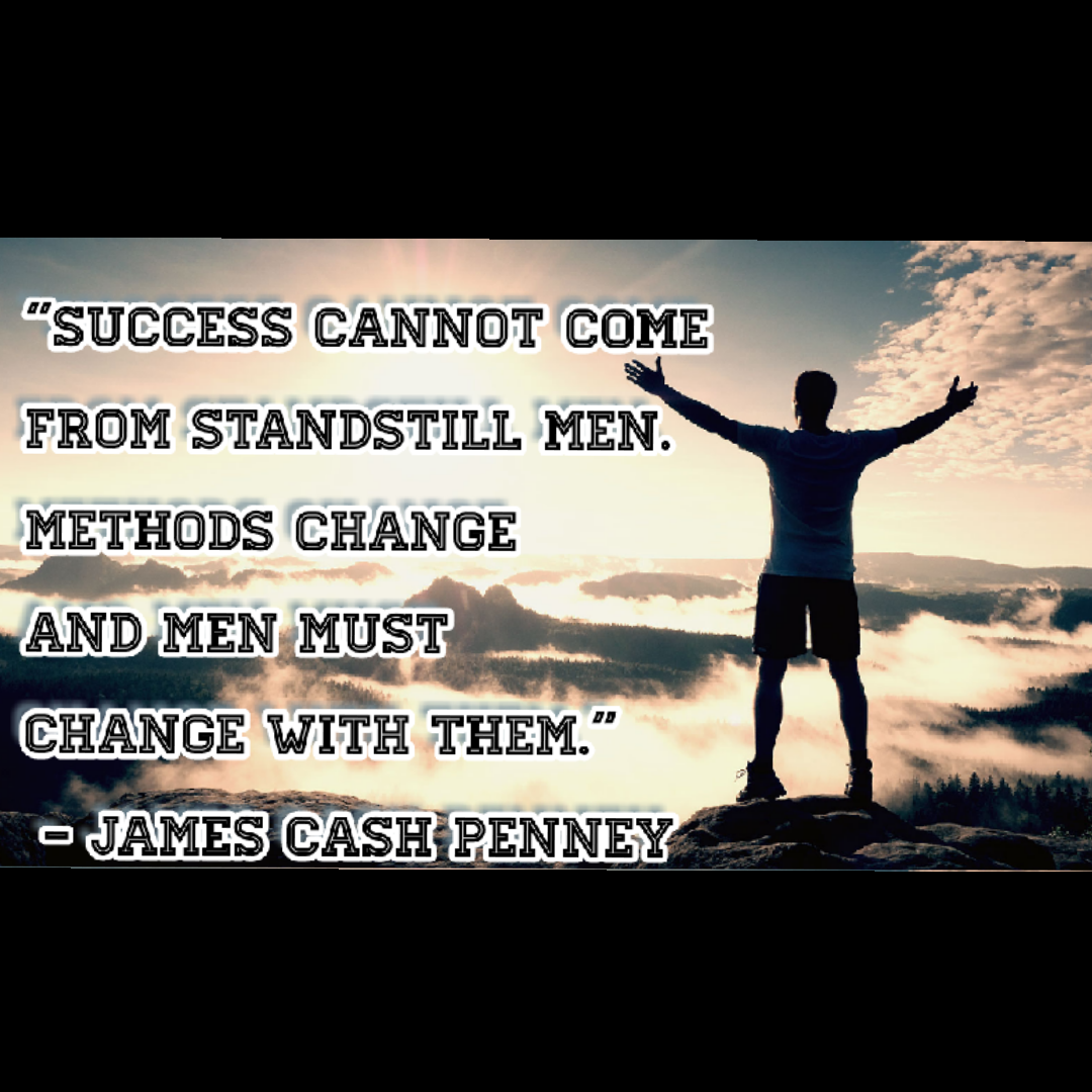 """Success cannot come from standstill men. Methods change and men must change with them."" [1080*1080] – James Cash Penney"