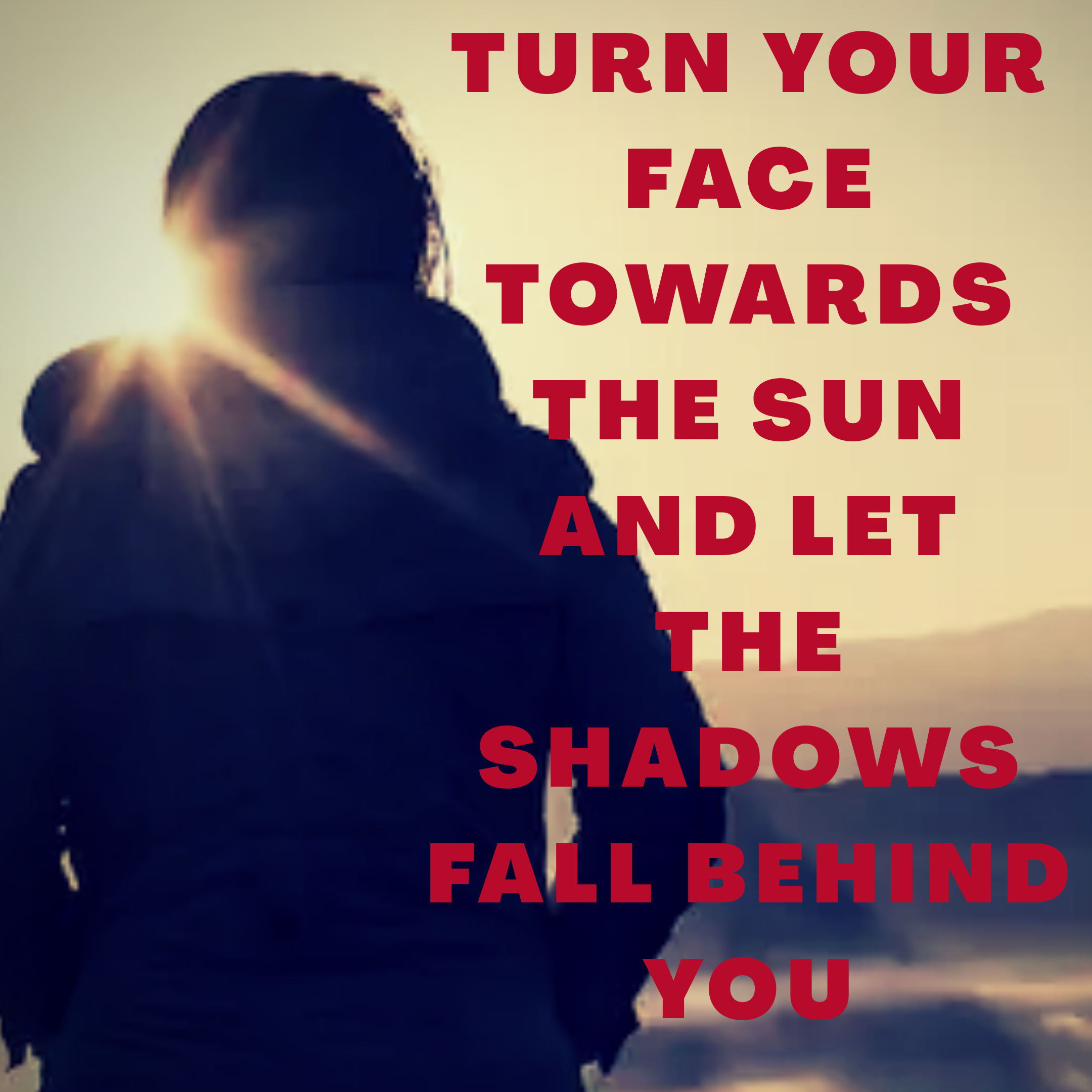 Turn your face towards the sun and let the shadows fall behind you [1080 x 1080]