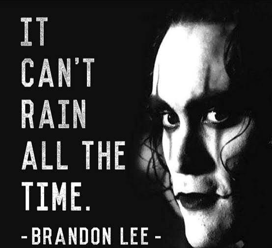 """ It cant rain all the time . "" ~ Brandon Lee(554×505)"